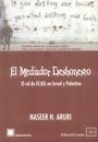 El Mediador Deshonesto - El rol de EE.UU. en Israel y Palestina - Naseer H. Aruri