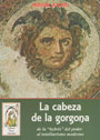 La cabeza de la Gorgona - De la «hybris» del poder al totalitarismo moderno - Miguel Ayuso