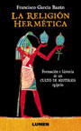 La religión hermética - Formación e historia de un culto de misterios egipcio - Francisco García Bazán