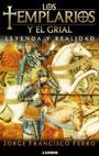 Los Templarios y el Grial - Leyenda y realidad - Jorge Francisco Ferro