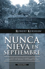 Nunca nieva en septiembre - La visión alemana de Market-Garden y la batalla de Arnhem, septiembre de 1944 - Robert Kershaw