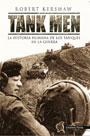 Tank Men - La historia humana de los tanques en la guerra - Robert Kershaw