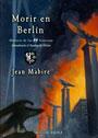Morir en Berlín - Historia de los Waffen-SS franceses últimos defensores del bunker de Adolf Hitler - Jean Mabire
