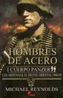 Hombres de acero - I Cuerpo Panzer SS. Las Ardenas & el frente oriental 1944-45 - Michael Reynolds
