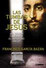 Las tumbas de Jesús - ¿El osario familiar o el sepulcro vacío? - Francisco García Bazán