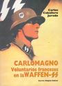Carlomagno. Voluntarios Franceses en la Waffen SS - Carlos Caballero Jurado - Editorial Garcia Hispan