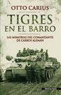 Tigres en el barro - Las memorias del comandante de carros alemán Otto Carius
