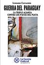 La guerra del Paraguay - La Triple Alianza contra los países del Plata - Leonardo Castagnino