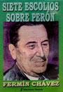 Siete escolios sobre Perón - Fermín Chávez