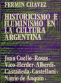 Historicismo e iluminismo en la cultura argentina - Juan Cuello, Rosas, Vico, Herder, Alberdi, Castañeda, Castellani, Nimio de Anquin - Fermín Chávez