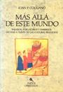 Más allá de este mundo - Paraísos, purgatorios e infiernos: un viaje a través de las culturas religiosas - Ioan P. Couliano