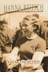 Volar fue mi Vida - Hanna Reitsch - Piloto de pruebas de la Luftwaffe