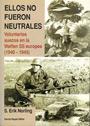 Ellos No Fueron Neutrales. Voluntarios Suecos en las Waffen SS - Erik Norling