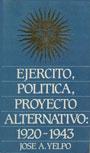 Ejército, política, proyecto alternativo: 1920-1943 - José A. Yelpo